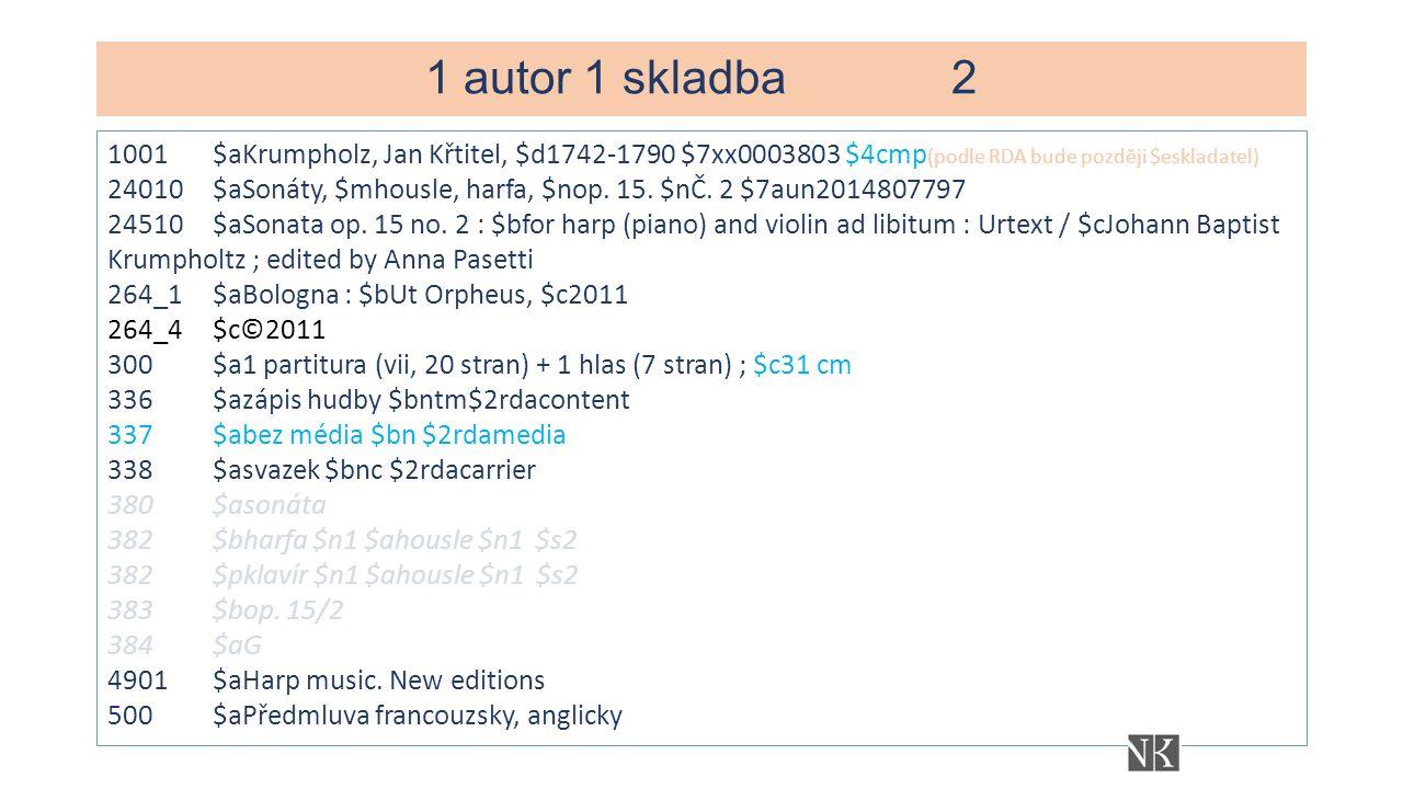 1 autor 1 skladba2 1001$aKrumpholz, Jan Křtitel, $d1742-1790 $7xx0003803 $4cmp (podle RDA bude později $eskladatel) 24010$aSonáty, $mhousle, harfa, $nop.