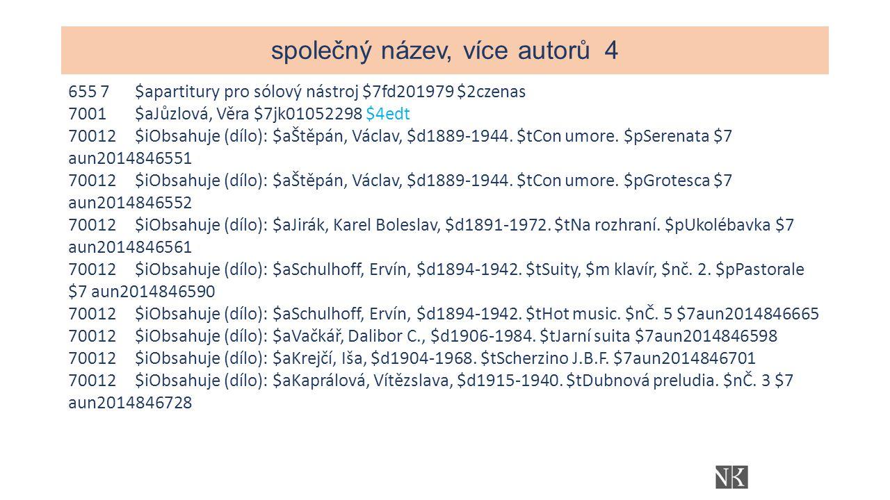 společný název, více autorů4 655 7$apartitury pro sólový nástroj $7fd201979 $2czenas 7001$aJůzlová, Věra $7jk01052298 $4edt 70012$iObsahuje (dílo): $aŠtěpán, Václav, $d1889-1944.