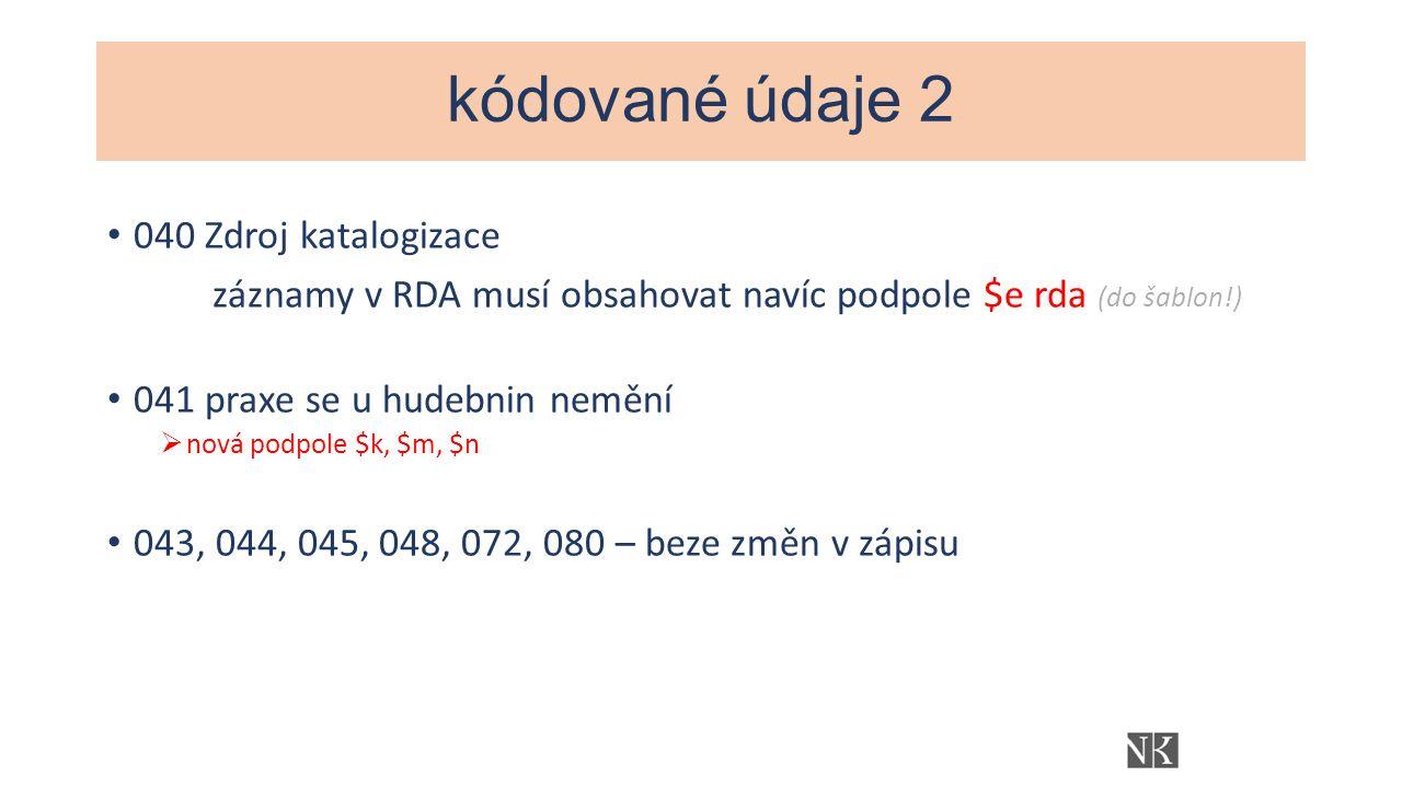 pole 380, 381, 382, 383, 384 tato pole v první fázi přechodu na RDA nebudeme začleňovat do bibliografických záznamů, ale měla by probíhat příprava na jejich uplatnění, nejsou povinnými údaji pro MZ  NK ČR má tato pole nadefinovaná v bib i aut bázi, ale před jejich plněním chceme sjednotit způsob zápisu pravděpodobně jednáním pracovní skupiny během druhého čtvrtletí 2015 380 – forma díla (opakovatelné) 381 – další odlišující charakteristiky díla či vyjádření (opakovatelné) 382 – obsazení hudebního díla (opakovatelné) 383 – číselné označení hudebního díla (opakovatelné) 384 – tónina (neopakovatelné)