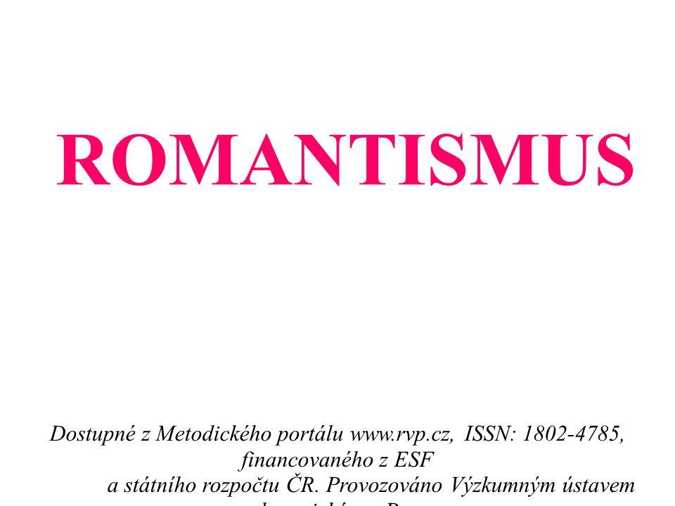 ROMANTISMUS Dostupné z Metodického portálu www.rvp.cz, ISSN: 1802-4785, financovaného z ESF a státního rozpočtu ČR.