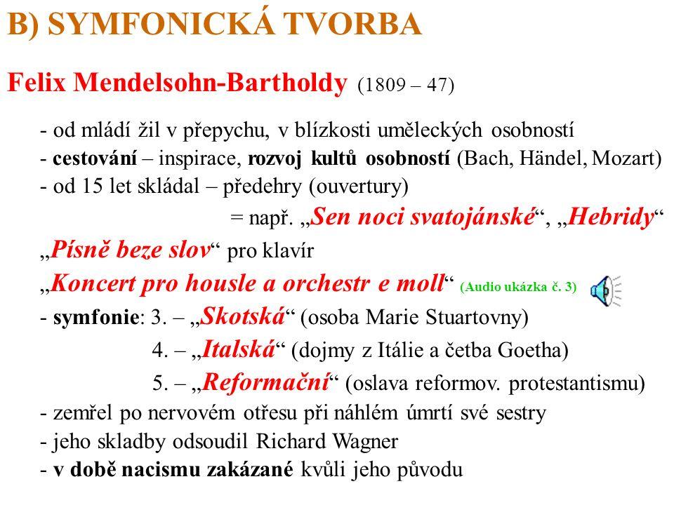 B) SYMFONICKÁ TVORBA - od mládí žil v přepychu, v blízkosti uměleckých osobností - cestování – inspirace, rozvoj kultů osobností (Bach, Händel, Mozart) - od 15 let skládal – předehry (ouvertury) = např.