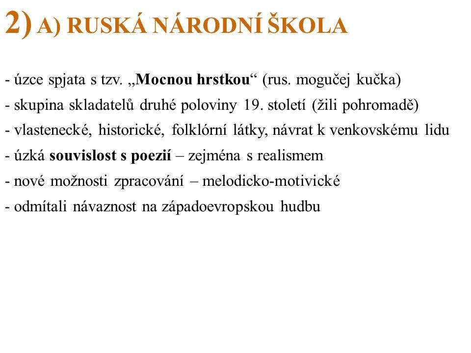 """2) A) RUSKÁ NÁRODNÍ ŠKOLA - úzce spjata s tzv.""""Mocnou hrstkou (rus."""