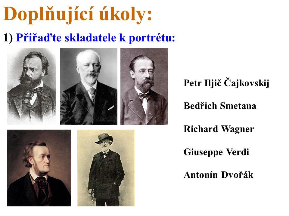 Doplňující úkoly: 1) Přiřaďte skladatele k portrétu: Petr Iljič Čajkovskij Bedřich Smetana Richard Wagner Giuseppe Verdi Antonín Dvořák