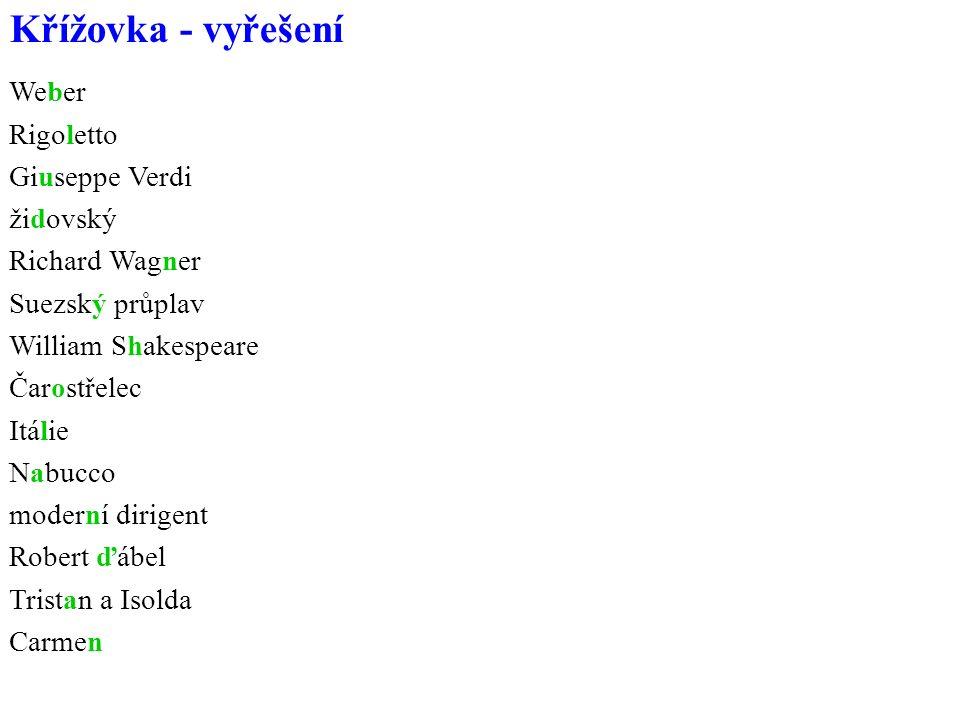 Křížovka - vyřešení Weber Rigoletto Giuseppe Verdi židovský Richard Wagner Suezský průplav William Shakespeare Čarostřelec Itálie Nabucco moderní dirigent Robert ďábel Tristan a Isolda Carmen