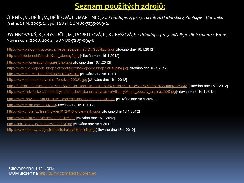 Seznam použitých zdrojů: ČERNÍK, V., BIČÍK, V., BIČÍKOVÁ, L., MARTINEC, Z.: Přírodopis 2, pro 7.