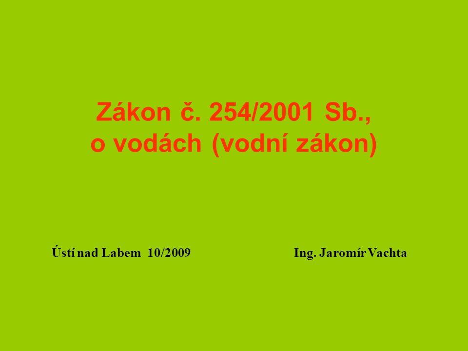 Zákon č. 254/2001 Sb., o vodách (vodní zákon) Ústí nad Labem 10/2009 Ing. Jaromír Vachta