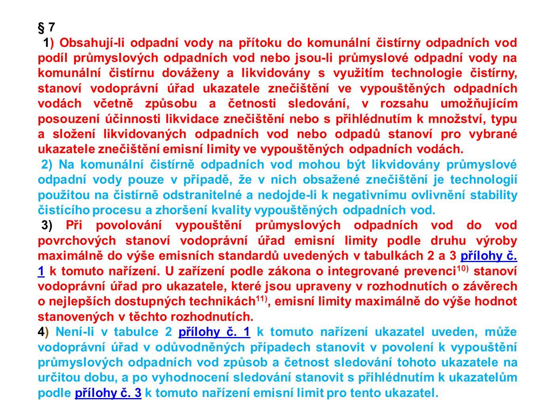 § 7 1) Obsahují-li odpadní vody na přítoku do komunální čistírny odpadních vod podíl průmyslových odpadních vod nebo jsou-li průmyslové odpadní vody n
