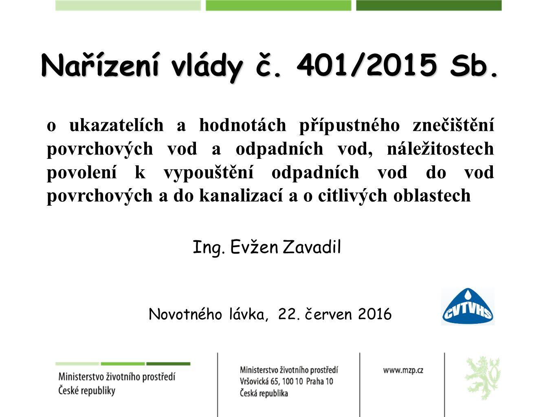 Ing. Evžen Zavadil Nařízení vlády č. 401/2015 Sb. Novotného lávka, 22. červen 2016 o ukazatelích a hodnotách přípustného znečištění povrchových vod a