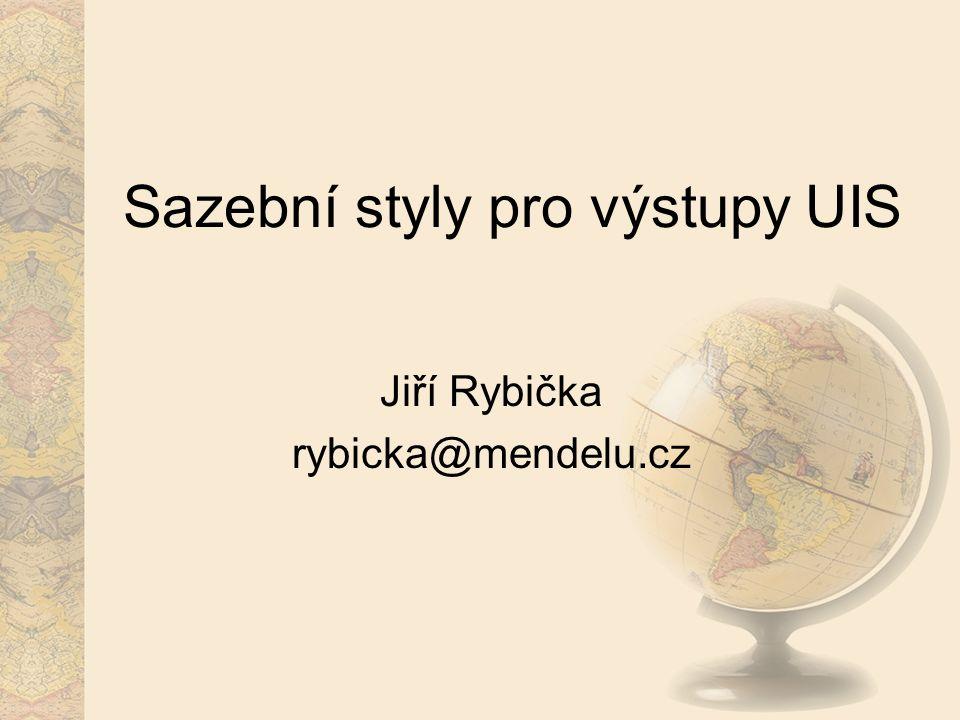 Sazební styly pro výstupy UIS Jiří Rybička rybicka@mendelu.cz