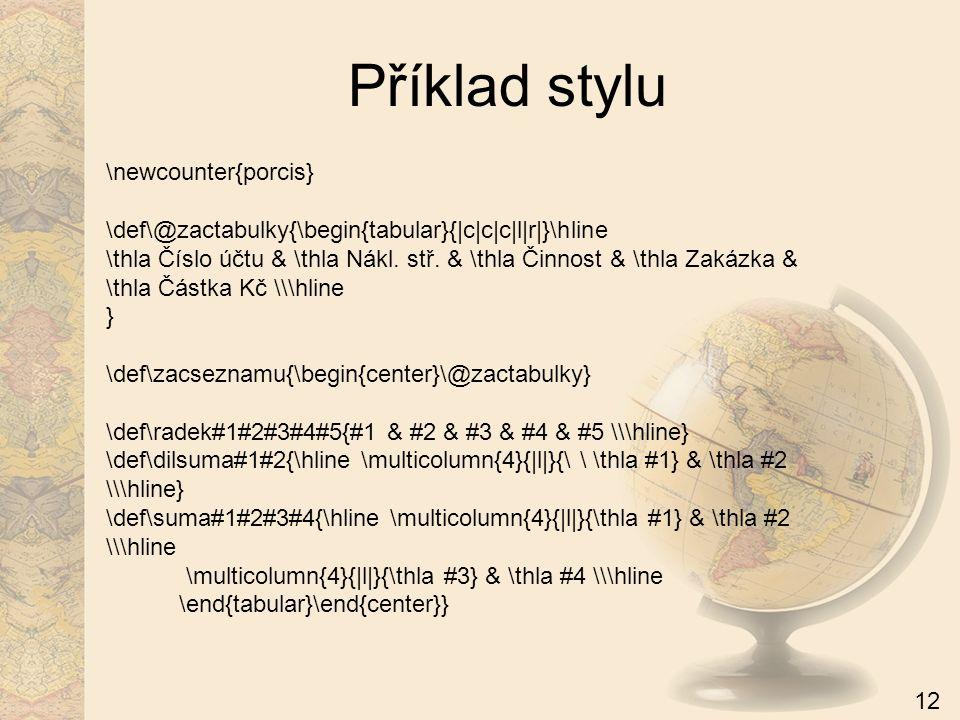 \newcounter{porcis} \def\@zactabulky{\begin{tabular}{|c|c|c|l|r|}\hline \thla Číslo účtu & \thla Nákl. stř. & \thla Činnost & \thla Zakázka & \thla Čá
