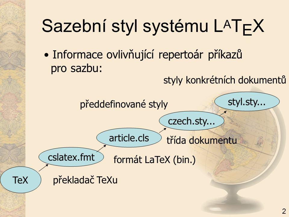 Sazební styl systému L A T E X Informace ovlivňující repertoár příkazů pro sazbu: TeX překladač TeXu cslatex.fmt formát LaTeX (bin.) article.cls třída dokumentu czech.sty...