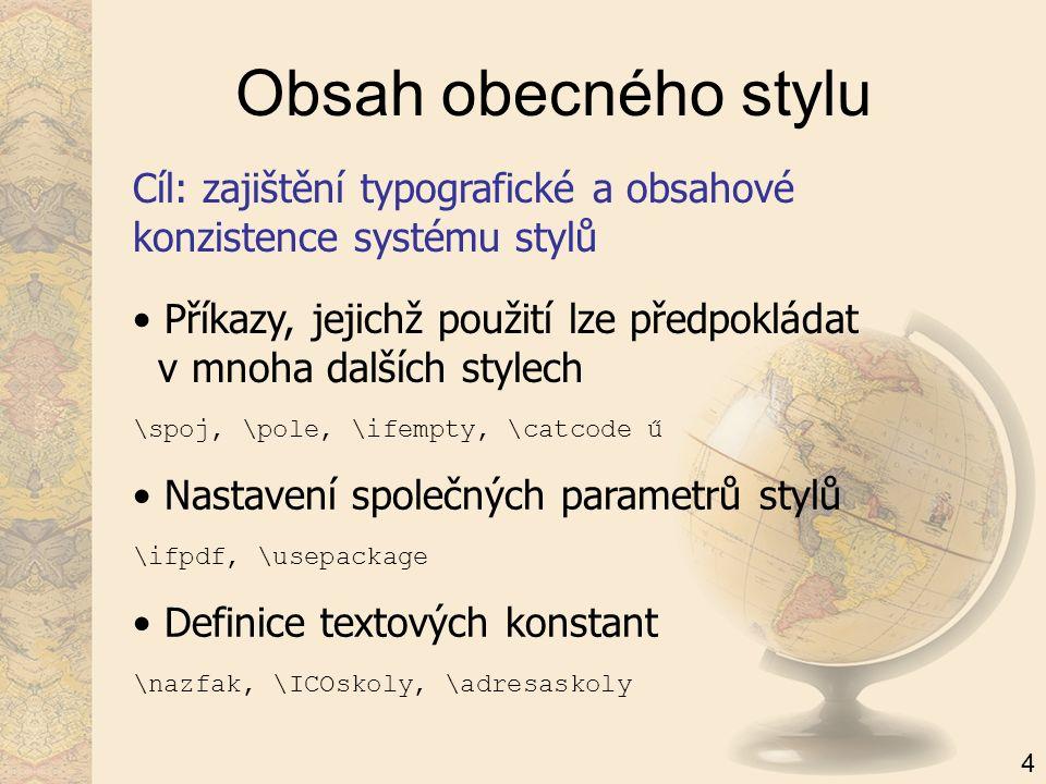 Obsah obecného stylu Příkazy, jejichž použití lze předpokládat v mnoha dalších stylech Nastavení společných parametrů stylů Definice textových konstan