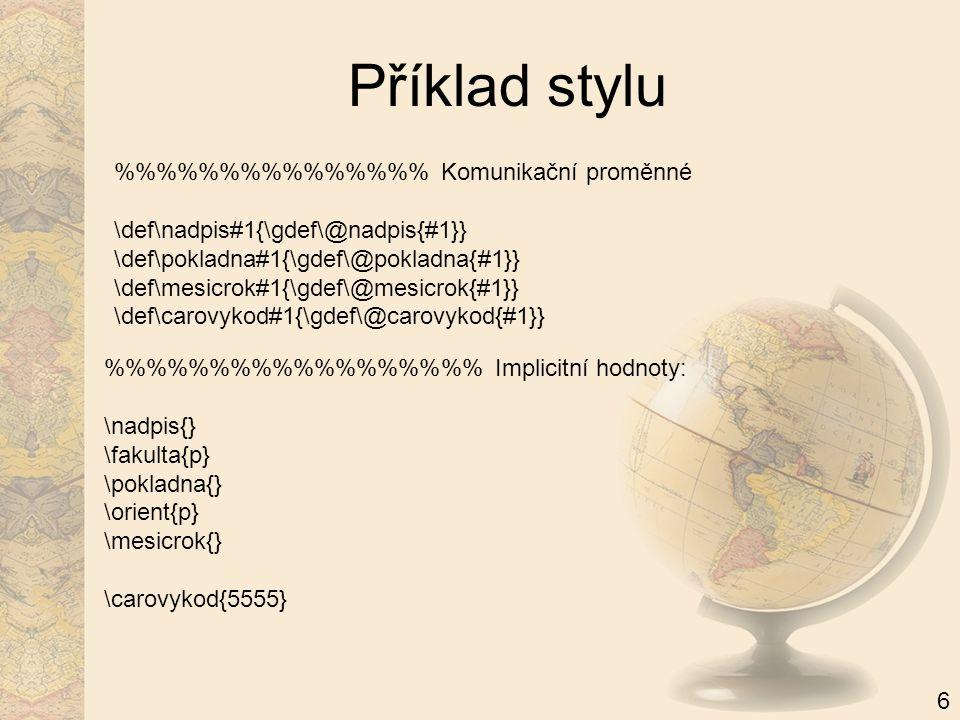Příklad stylu %%%%%%%% Komunikační proměnné \def\nadpis#1{\gdef\@nadpis{#1}} \def\pokladna#1{\gdef\@pokladna{#1}} \def\mesicrok#1{\gdef\@mesicrok{#1}}