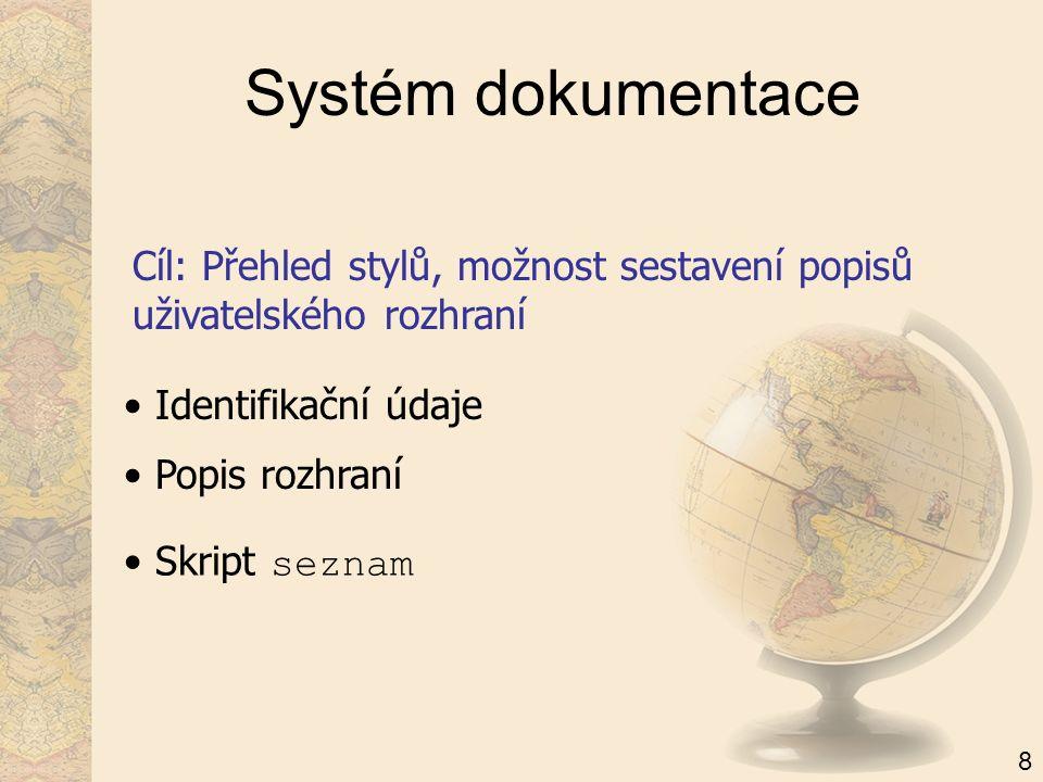 Systém dokumentace Cíl: Přehled stylů, možnost sestavení popisů uživatelského rozhraní Identifikační údaje Popis rozhraní Skript seznam 8