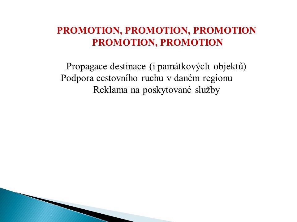 PROMOTION, PROMOTION, PROMOTION PROMOTION, PROMOTION Propagace destinace (i památkových objektů) Podpora cestovního ruchu v daném regionu Reklama na poskytované služby