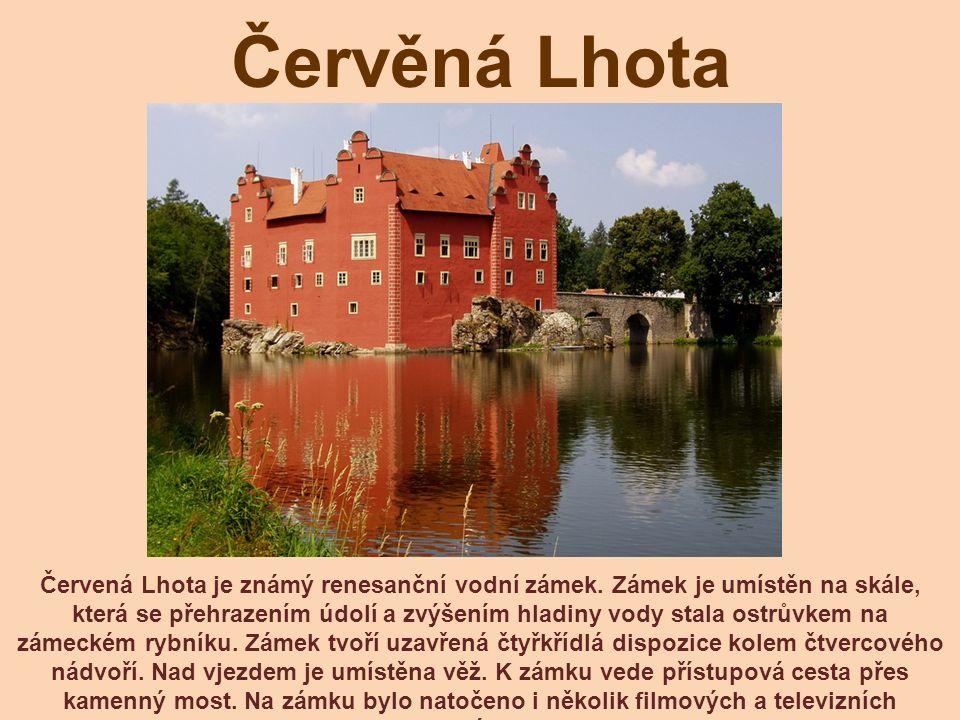 Červěná Lhota Červená Lhota je známý renesanční vodní zámek. Zámek je umístěn na skále, která se přehrazením údolí a zvýšením hladiny vody stala ostrů