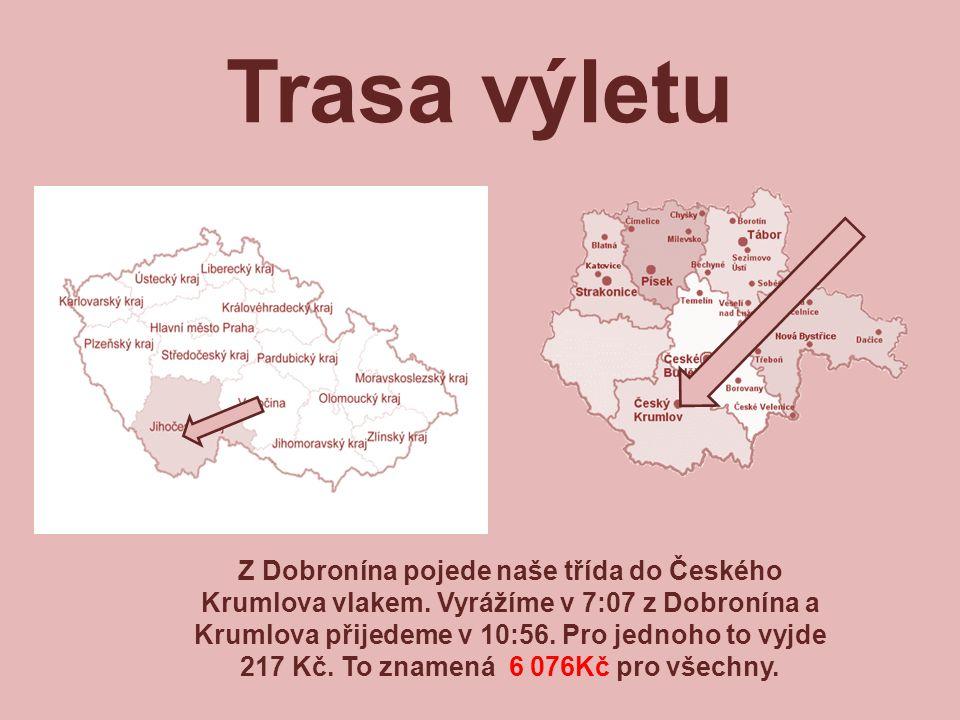 Trasa výletu Z Dobronína pojede naše třída do Českého Krumlova vlakem. Vyrážíme v 7:07 z Dobronína a Krumlova přijedeme v 10:56. Pro jednoho to vyjde