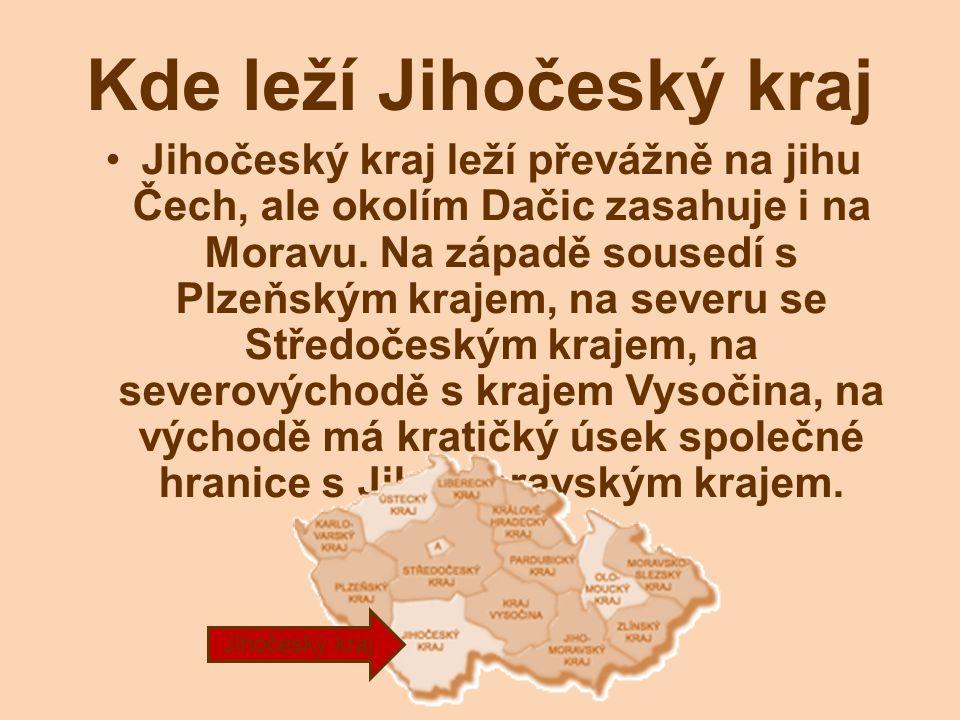 Jihočeský kraj leží převážně na jihu Čech, ale okolím Dačic zasahuje i na Moravu. Na západě sousedí s Plzeňským krajem, na severu se Středočeským kraj