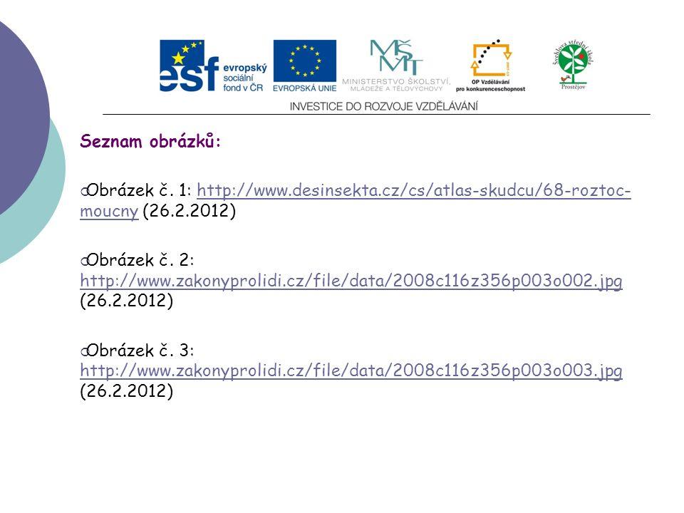 Seznam obrázků:  Obrázek č. 1: http://www.desinsekta.cz/cs/atlas-skudcu/68-roztoc- moucny (26.2.2012)http://www.desinsekta.cz/cs/atlas-skudcu/68-rozt