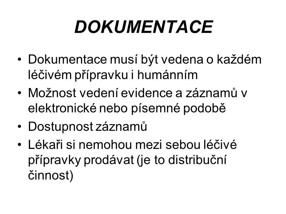 DOKUMENTACE Dokumentace musí být vedena o každém léčivém přípravku i humánním Možnost vedení evidence a záznamů v elektronické nebo písemné podobě Dostupnost záznamů Lékaři si nemohou mezi sebou léčivé přípravky prodávat (je to distribuční činnost)