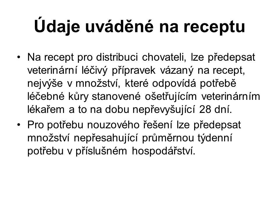 Údaje uváděné na receptu Na recept pro distribuci chovateli, lze předepsat veterinární léčivý přípravek vázaný na recept, nejvýše v množství, které odpovídá potřebě léčebné kůry stanovené ošetřujícím veterinárním lékařem a to na dobu nepřevyšující 28 dní.