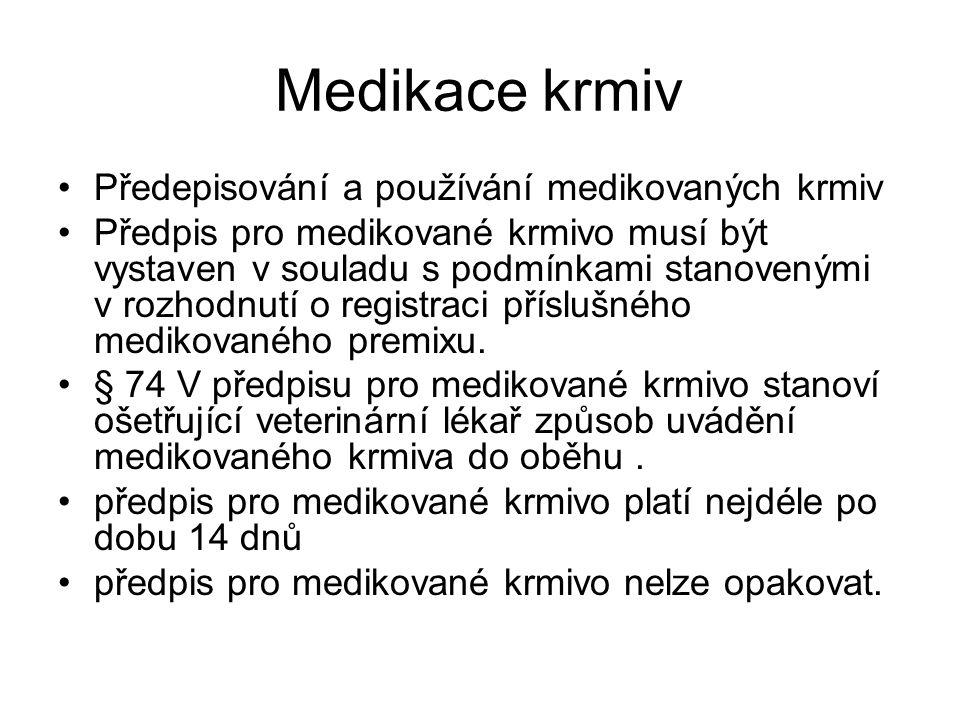 Medikace krmiv Předepisování a používání medikovaných krmiv Předpis pro medikované krmivo musí být vystaven v souladu s podmínkami stanovenými v rozhodnutí o registraci příslušného medikovaného premixu.