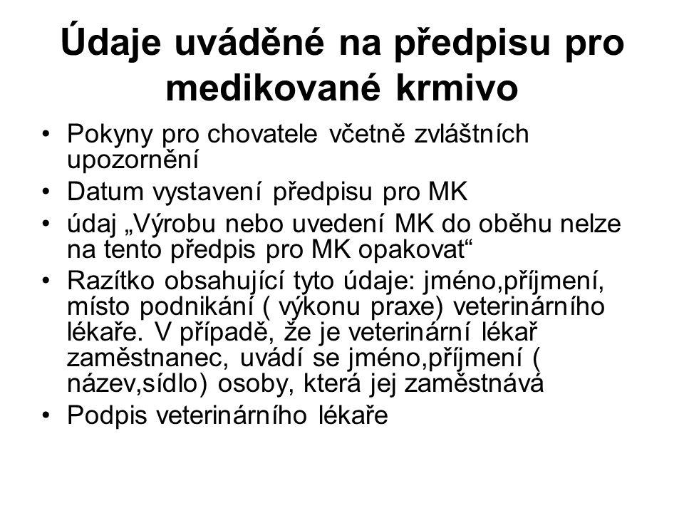 """Údaje uváděné na předpisu pro medikované krmivo Pokyny pro chovatele včetně zvláštních upozornění Datum vystavení předpisu pro MK údaj """"Výrobu nebo uvedení MK do oběhu nelze na tento předpis pro MK opakovat Razítko obsahující tyto údaje: jméno,příjmení, místo podnikání ( výkonu praxe) veterinárního lékaře."""