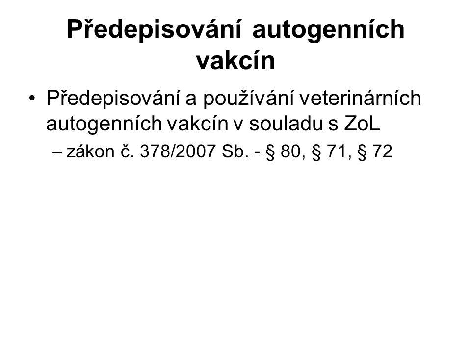 Předepisování autogenních vakcín Předepisování a používání veterinárních autogenních vakcín v souladu s ZoL –zákon č.