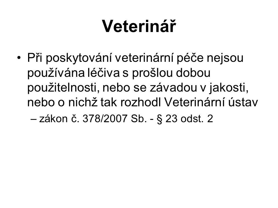 Veterinář Při poskytování veterinární péče nejsou používána léčiva s prošlou dobou použitelnosti, nebo se závadou v jakosti, nebo o nichž tak rozhodl Veterinární ústav –zákon č.