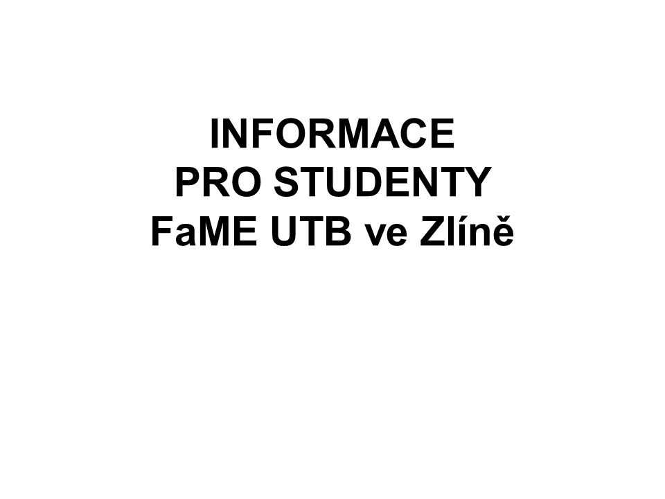 INFORMACE PRO STUDENTY FaME UTB ve Zlíně