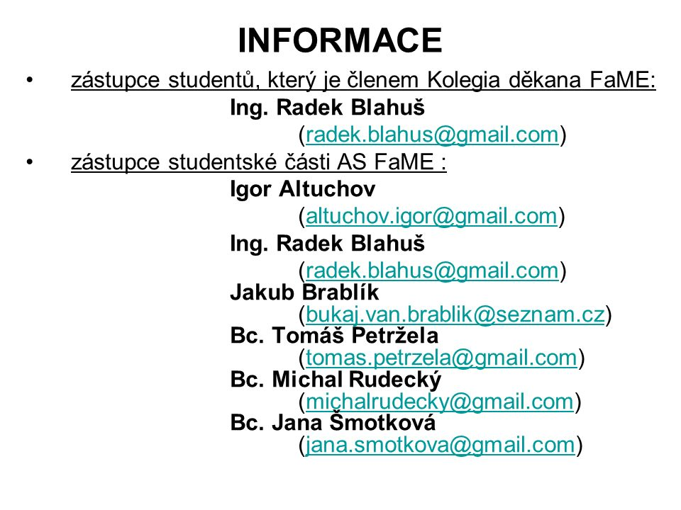"""INFORMACE """"Otevřené dveře děkanky pondělí 9.00 – 10.00 h (pracovna 536/U2) anketa """"Hodnocení kvality výuky na FaME – studentský tým hodnocení kvality studijního prostředí – ročníkový učitel"""