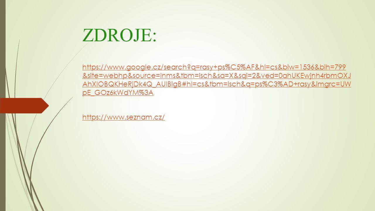 ZDROJE: https://www.google.cz/search?q=rasy+ps%C5%AF&hl=cs&biw=1536&bih=799 &site=webhp&source=lnms&tbm=isch&sa=X&sqi=2&ved=0ahUKEwjnh4rbmOXJ AhXIOBQK