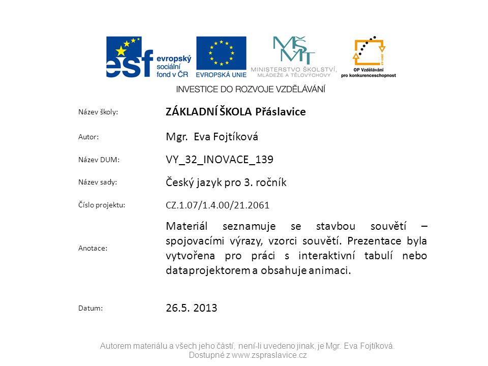 Autorem materiálu a všech jeho částí, není-li uvedeno jinak, je Mgr. Eva Fojtíková. Dostupné z www.zspraslavice.cz Název školy: ZÁKLADNÍ ŠKOLA Přáslav