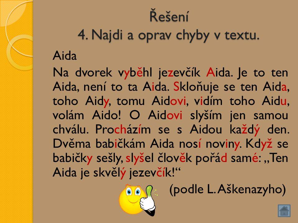 Řešení 4. Najdi a oprav chyby v textu. Aida Na dvorek vyběhl jezevčík Aida.