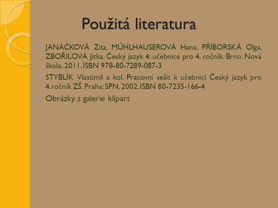 Použitá literatura JANÁČKOVÁ Zita, MŰHLHAUSEROVÁ Hana, PŘÍBORSKÁ Olga, ZBOŘILOVÁ Jitka.