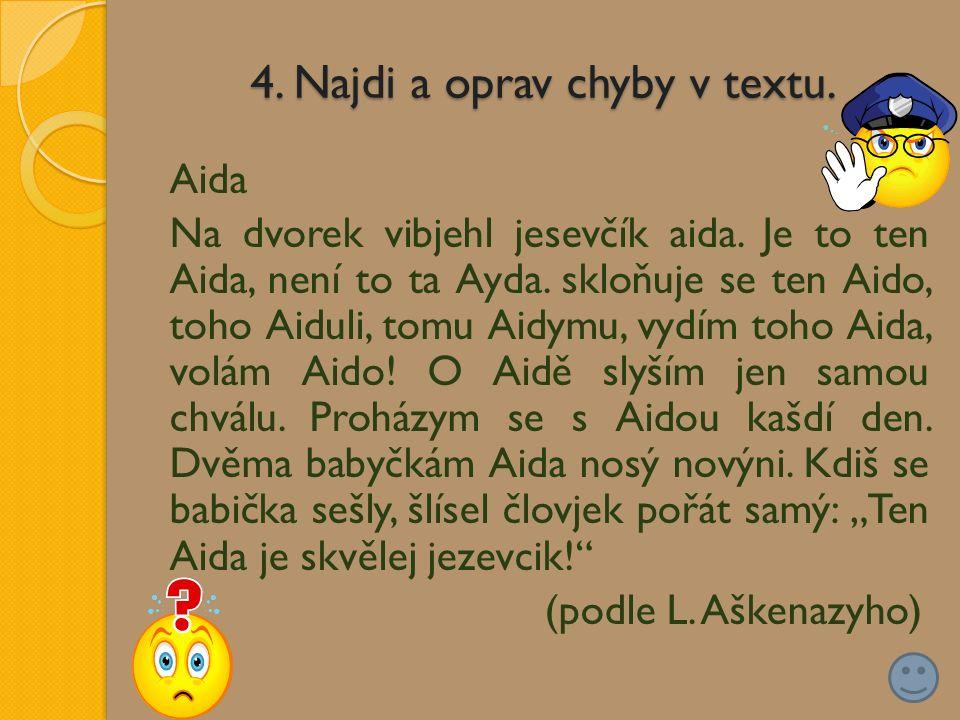 4. Najdi a oprav chyby v textu. Aida Na dvorek vibjehl jesevčík aida.