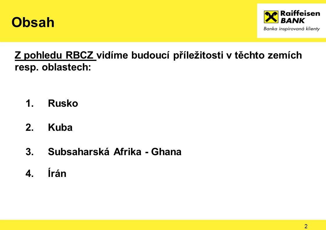 Obsah Z pohledu RBCZ vidíme budoucí příležitosti v těchto zemích resp. oblastech: 1.Rusko 2.Kuba 3.Subsaharská Afrika - Ghana 4.Írán 2