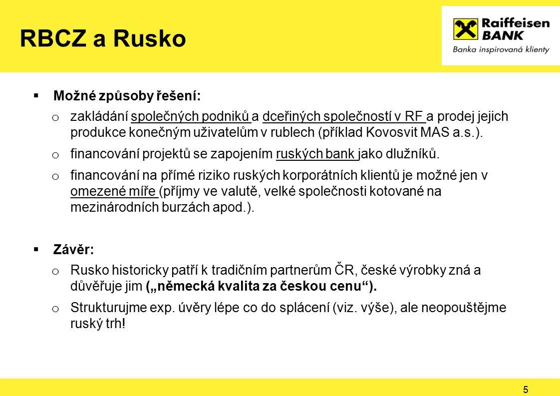RBCZ a Rusko 5  Možné způsoby řešení: o zakládání společných podniků a dceřiných společností v RF a prodej jejich produkce konečným uživatelům v rubl