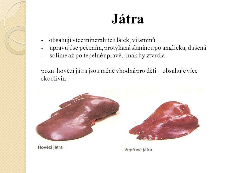 d) speciální masné výrobky - vyznačují se kvalitní, drahou surovinou a náročnou výrobní technologií - používají se zejména ve studené kuchyni Patří sem: Cikánská pečeně, Debrecínská pečeně, Moravské uzené maso, Anglická slanina, Kladenská roláda, … e) vařené masné výrobky - vyrábí se z předem tepelně upravených surovin a po zhotovení se opět tepelně upravují Patří sem: jaternice – surovina je vepřové maso a vnitřnosti, žemle, sůl, česnek, tučný vývar, pepř, nové koření, … jelítka – maso, tučný vývar, krev, kroupy, koření, … tlačenka – vepřové hlavy, nožky, vývar, koření, vaří se játrové salámy f) pečené masné výrobky - tepelně opracované, v poslední fázi vysoká teplota Patří sem: domácí sekaná pečeně, lahůdková sekaná pečeně