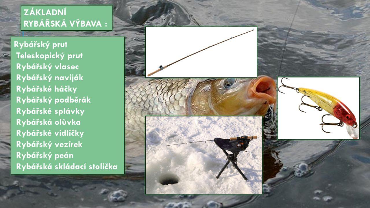 Rybářský prut Teleskopický prut Rybářský vlasec Rybářský naviják Rybářské háčky Rybářský podběrák Rybářské splávky Rybářská olůvka Rybářské vidličky R