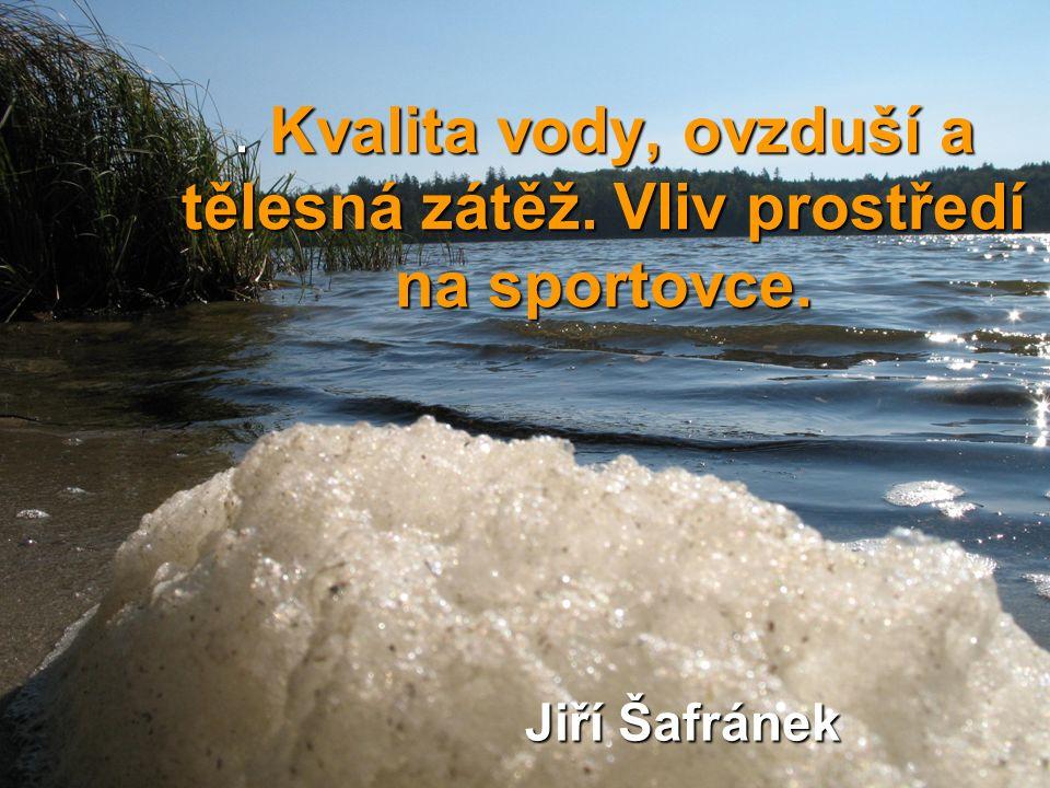 . Kvalita vody, ovzduší a tělesná zátěž. Vliv prostředí na sportovce. Jiří Šafránek