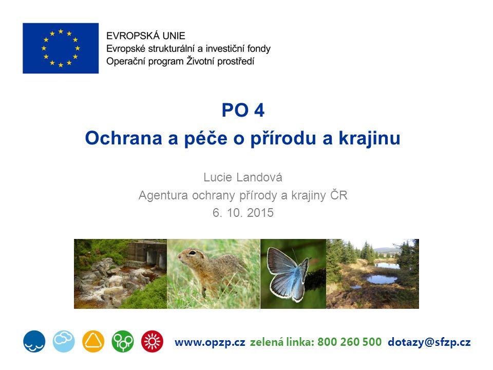 www.opzp.cz zelená linka: 800 260 500 dotazy@sfzp.cz PO 4 Ochrana a péče o přírodu a krajinu Lucie Landová Agentura ochrany přírody a krajiny ČR 6. 10