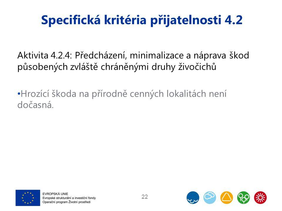 Specifická kritéria přijatelnosti 4.2 Aktivita 4.2.4: Předcházení, minimalizace a náprava škod působených zvláště chráněnými druhy živočichů Hrozící škoda na přírodně cenných lokalitách není dočasná.