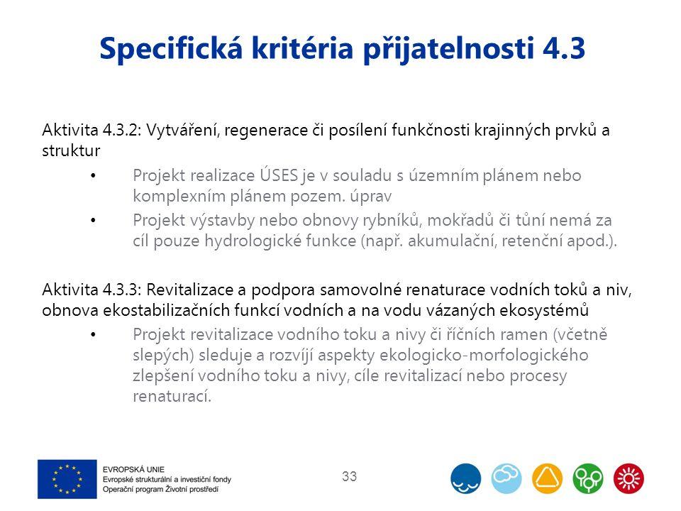 Specifická kritéria přijatelnosti 4.3 Aktivita 4.3.2: Vytváření, regenerace či posílení funkčnosti krajinných prvků a struktur Projekt realizace ÚSES je v souladu s územním plánem nebo komplexním plánem pozem.