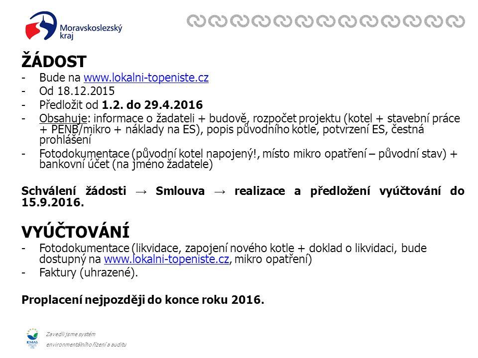 Zavedli jsme systém environmentálního řízení a auditu ŽÁDOST -Bude na www.lokalni-topeniste.czwww.lokalni-topeniste.cz -Od 18.12.2015 -Předložit od 1.