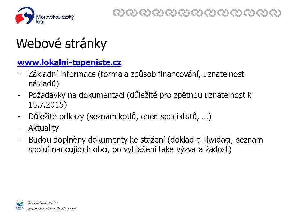 Zavedli jsme systém environmentálního řízení a auditu Webové stránky www.lokalni-topeniste.cz -Základní informace (forma a způsob financování, uznatelnost nákladů) -Požadavky na dokumentaci (důležité pro zpětnou uznatelnost k 15.7.2015) -Důležité odkazy (seznam kotlů, ener.