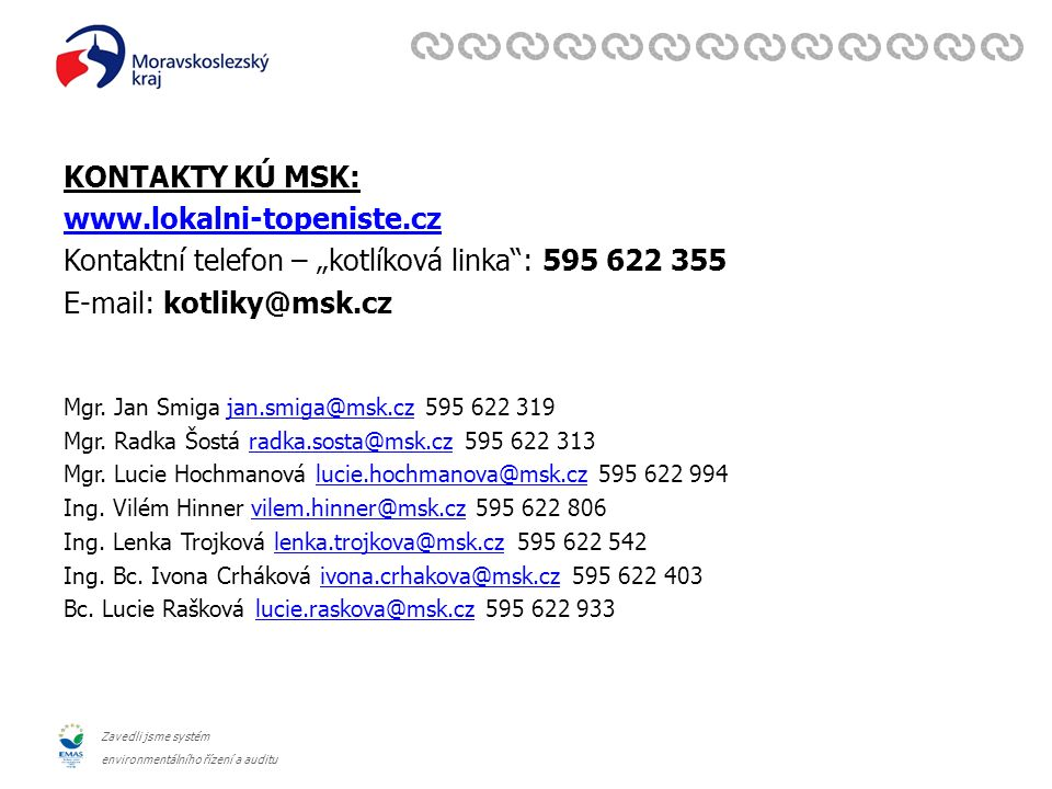 """Zavedli jsme systém environmentálního řízení a auditu KONTAKTY KÚ MSK: www.lokalni-topeniste.cz Kontaktní telefon – """"kotlíková linka : 595 622 355 E-mail: kotliky@msk.cz Mgr."""