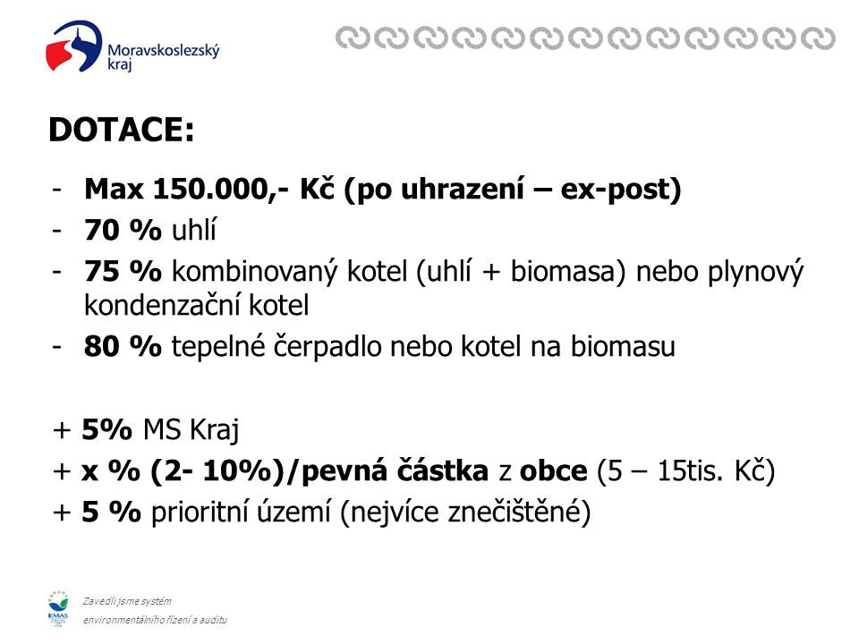 Zavedli jsme systém environmentálního řízení a auditu DOTACE: -Max 150.000,- Kč (po uhrazení – ex-post) -70 % uhlí -75 % kombinovaný kotel (uhlí + bio