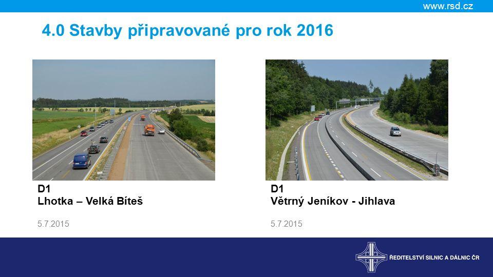 www.rsd.cz D1 Lhotka – Velká Bíteš 5.7.2015 D1 Větrný Jeníkov - Jihlava 5.7.2015 4.0 Stavby připravované pro rok 2016