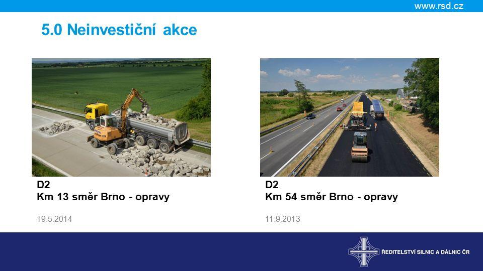 www.rsd.cz D2 Km 13 směr Brno - opravy 19.5.2014 D2 Km 54 směr Brno - opravy 11.9.2013 5.0 Neinvestiční akce